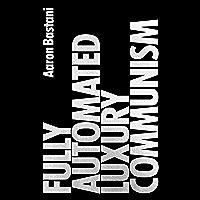 Fully Automated Luxury Communism: A Manifesto (English Edition)