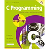 C Programming in easy steps, 5th edition - updated to cover the GNU Compiler version 6.3.0 and Windows 10: Updated for…