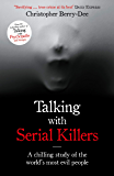 Talking with Serial Killers: The Most Evil People in the World Tell Their Own Stories (English Edition)