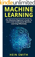 Machine Learning: The Absolute Beginner's Guide to Learn and Understand Machine Learning Effectively