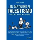 Del capitalismo al talentismo: Claves para triunfar en la nueva era (Sin colección)