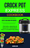 Crock Pot Express Cookbook: Proven, Amazing & Healthy Crockpot Multi-cooker Recipes (Latest 2018 Crock Pot Recipes) (English Edition)