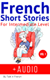 French Short Stories for Intermediate Level + AUDIO: Improve your reading and listening skills in French (French Edition…