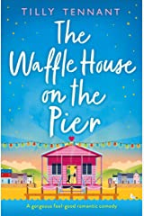 The Waffle House on the Pier: A gorgeous feel-good romantic comedy Kindle Edition