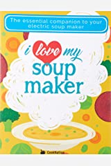 I Love My Soup Maker: The Only Soup Machine Recipe Book You'll Ever Need Paperback