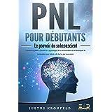 PNL POUR DÉBUTANTS - Le pouvoir du subconscient: Comment exploiter le pouvoir de la psychologie, de la communication et des t