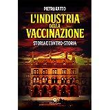 L'industria della vaccinazione. Storia e Controstoria
