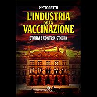 L'Industria della Vaccinazione: Storia e contro-Storia