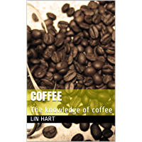 Coffee: The knowledge of coffee (First Book 1)