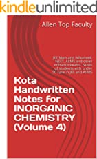 Kota Handwritten Notes for INORGANIC CHEMISTRY (Volume 4): JEE Main and Advanced, NEET, AIIMS and other entrance exams. Notes of students with under 50 rank in JEE and AIIMS