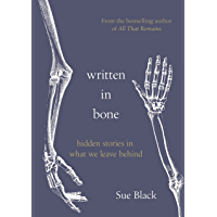 Written In Bone: hidden stories in what we leave behind (English Edition)
