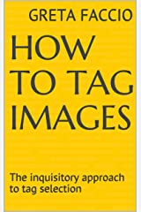 How to Tag Images: The inquisitory approach to tag selection (English Edition) Kindle Ausgabe