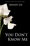 You Don't Know Me (The You Don't Know Me Trilogy Book 1)