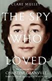 The Spy Who Loved: The secrets and lives of Christine Granville, Britain's first female special agent of WWII
