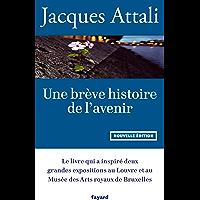 Une brève histoire de l'avenir : Nouvelle édition, revue et augmentée (Documents)