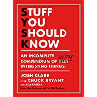 Stuff You Should Know: An Incomplete Compendium of Mostly Interesting Things (English Edition)
