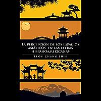La Percepción De Los Espacios Asiáticos En Las Letras Hispanoamericanas (Spanish Edition)