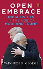 Open Embrace: India-US Ties in the Age of Modi and Trump