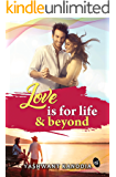Love is for Life & Beyond