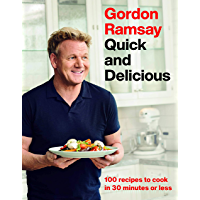 Gordon Ramsay Quick and Delicious  100 Recipes to Cook in 30 Minutes or Less  English Edition