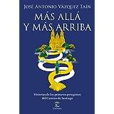 Más allá y más arriba: Historias de los primeros peregrinos del Camino de Santiago (F. COLECCION)