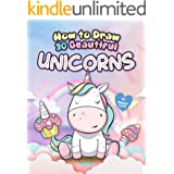 How to Draw 30 Beautiful Unicorns: The Step by Step Book to Draw Unicorns, The Cutest Creature