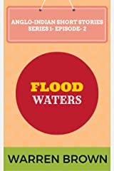 FLOOD WATERS (ANGLO-INDIAN SHORT STORIES- SERIES- 1 EPISODE 2) Kindle Edition