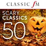 50 Scary Classics (By Classic FM)