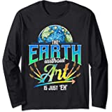 Cute & Funny The Earth Without Art Is Just Eh Earth Day Pun Manche Longue