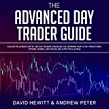 The Advanced Day Trader Guide: Follow the Ultimate Step by Step Day Trading Strategies for Learning How to Day Trade…