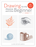 Drawing for the Absolute and Utter Beginner, Revised: 15th Anniversary Edition