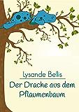 Der Drache aus dem Pflaumenbaum: Ein  Vorlesebuch für Kinder zwischen 5 - 7 Jahren