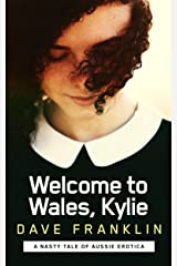 Welcome to Wales, Kylie: A Nasty Tale of Aussie Erotica (Welcome to Wales, Girls Book 3) Kindle Edition