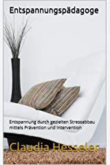 Entspannungspädagoge: Entspannung durch gezielten Stressabbau mittels Prävention und Intervention Kindle Ausgabe