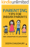 Parenting Tips for Indian Parents : Pre-conception to Adulthood