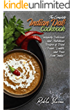 The Complete Indian Dal Cookbook: Insanely Delicious and Nutritious Recipes of Dried Beans, Lentils, and Peas from India…