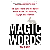 Magic Words: The Science and Secrets Behind Seven Words That Motivate, Engage, and Influence