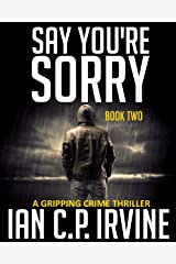 Say You're Sorry (Book Two): A Gripping Crime Thriller (A DCI Campbell McKenzie Detective Conspiracy Thriller No 1) (Crime Thriller Series 2) Kindle Edition
