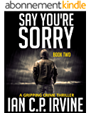 Say You're Sorry (Book Two): A Gripping Crime Thriller (A DCI Campbell McKenzie Detective Conspiracy Thriller No 1) (Crime Thriller Series 2) (English Edition)