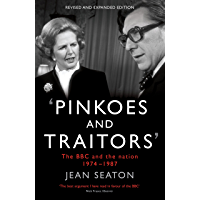 Pinkoes and Traitors: The BBC and the nation, 1974–1987 (English Edition)