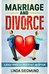 Marriage and Divorce: When Divorce Is Not an Option - How to Keep Moving Forward (Marriage & Divorce, Separation, Love & Romance) Kindle Edition