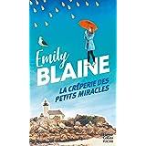 La crêperie des petits miracles : Évadez-vous en Bretagne et découvrez la recette du bonheur avec la nouveauté d'Emily Blaine