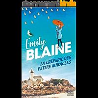 La crêperie des petits miracles : Évadez-vous en Bretagne et découvrez la recette du bonheur avec la nouveauté d'Emily…