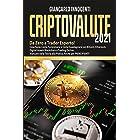 CRIPTOVALUTE 2021: Da Zero a Trader Esperto! Cosa Sono, Come Funzionano e Come Guadagnare con Bitcoin, Ethereum, Blockchain e