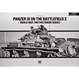 Cockle, T: Panzer III on the Battlefield. Volume 2 (World War Two Photobook, Band 18)