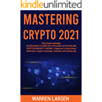 MASTERING CRYPTO 2021: This book includes: BLOCKCHAIN TECHNOLOGY EXPLAINED &BITCOIN AND CRYPTOCURRENCY TRADING. A…
