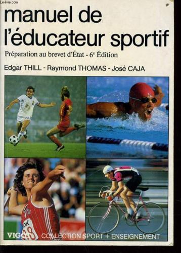Manuel de l'éducateur sportif : Préparation au brevet d'État (Collection Sport plus enseignement) Edgar Thill Raymond Thomas José Caja Vigot