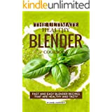 The Ultimate Healthy Blender Cookbook: Fast and Easy Blender Recipes That are Healthy and Tasty