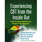Experiencing CBT from the Inside Out: A Self-Practice/Self-Reflection Workbook for Therapists (Self-Practice/Self-Reflection