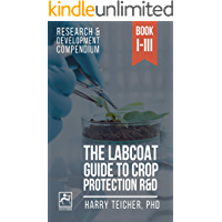 THE LABCOAT GUIDE TO CROP PROTECTION R&D: BOOKS I-III